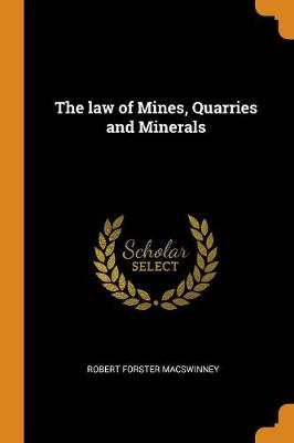 The law of Mines, Quarries and Minerals by Robert Forster Macswinney