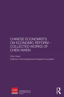 Chinese Economists on Economic Reform - Collected Works of Chen Xiwen by Chen Xiwen