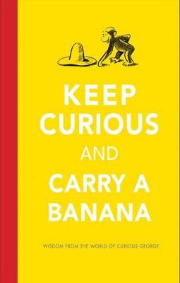 Keep Curious and Carry a Banana by H. A. Rey