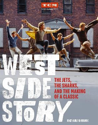West Side Story: The Jets, the Sharks, and the Making of a Classic by Richard Barrios