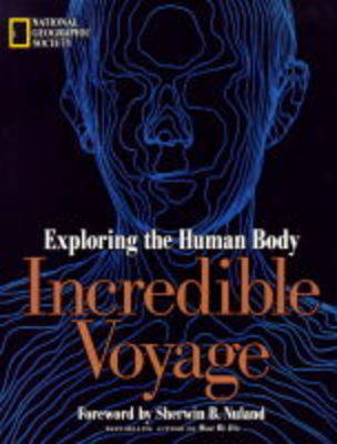 Incredible Voyage: Exploring the Human Body by National Geographic Society