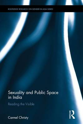 Sexuality and Public Space in India by Carmel Christy