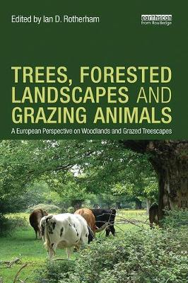 Trees, Forested Landscapes and Grazing Animals by Ian D. Rotherham