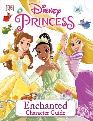 Disney Princess Enchanted Character Guide by DK