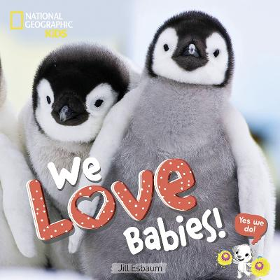 We Love Babies! by National Geographic Kids