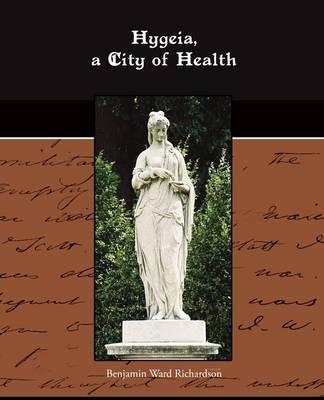 Hygeia, a City of Health by Benjamin Ward Richardson