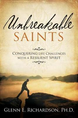 Unbreakable Saints by Glenn Richardson