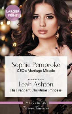 Ceo's Marriage Miracle/His Pregnant Christmas Princess by Leah Ashton