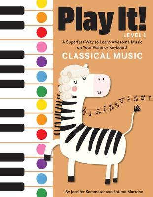 Play It! Classical Music: A Superfast Way to Learn Awesome Music on Your Piano or Keyboard by Jennifer Kemmeter