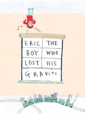 Eric, The Boy Who Lost His Gravity by Jenni Desmond