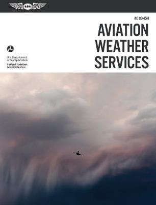 Aviation Weather Services: ASA FAA-AC00-45H by Federal Aviation Administration (FAA)