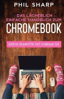 Das lacherlich einfache handbuch zum Chromebook by Phil Sharp