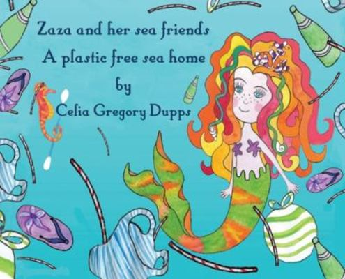 Zaza and her sea friends, a plastic free sea home by Celia Gregory Dupps