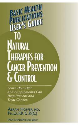 User's Guide to Natural Therapies for Cancer Prevention and Control by Abram Hoffer