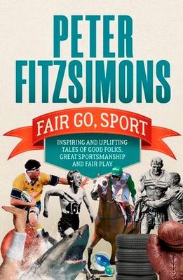 Fair Go, Sport: Inspiring and Uplifting Tales of the Good Folks, Great Sportsmanship and Fair Play book