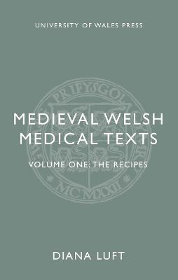 Medieval Welsh Medical Texts: Volume One: The Recipes by Diana Luft