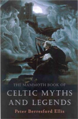 The Mammoth Book of Celtic Myths and Legends by Peter Ellis