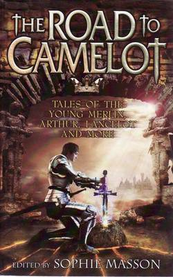 The Road to Camelot by Sophie Masson
