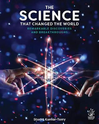 The Science That Changed the World: Remarkable Discoveries and Breakthroughs by Stuart Kumar-Terry