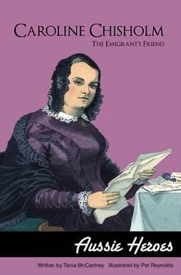 Caroline Chisholm - the Emigrant's Friend book