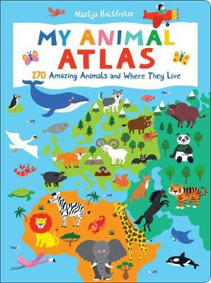 My Animal Atlas: 270 Amazing Animals and Where They Live by Natsja Holtfreter