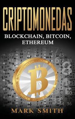 Criptomonedas: Blockchain, Bitcoin, Ethereum (Libro en Espanol/Cryptocurrency Book Spanish Version) by Mark Smith