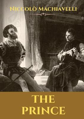 The Prince: A 16th-century political treatise of political philosophy by the Italian diplomat and political theorist Niccolo Machiavelli. by Niccolo Machiavelli