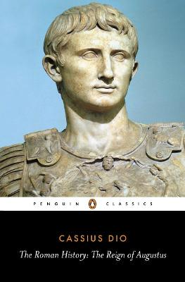 The Roman History: The Reign of Augustus by Cassius Cocceianus Dio