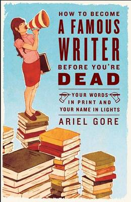 How To Become A Famous Writer Before You're Dead book