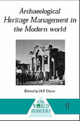 Archaeological Heritage Management in the Modern World book