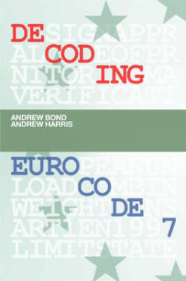 Decoding Eurocode  Volume 7 by Andrew Bond