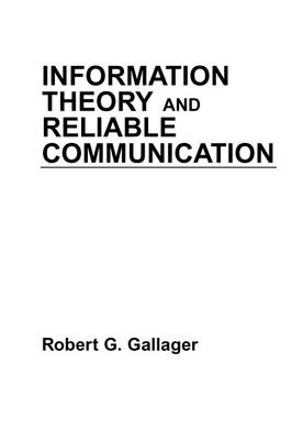 Information Theory and Reliable Communication by Robert G. Gallager
