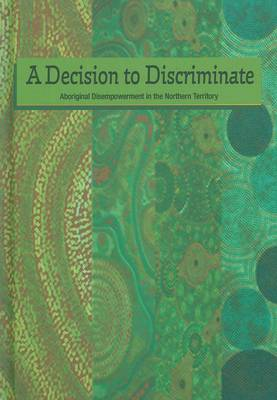Decision to Discriminate: Aboriginal Disempowerment in the Northern Territory by