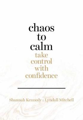 Chaos to Calm by Shannah Kennedy