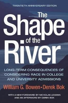 The Shape of the River: Long-Term Consequences of Considering Race in College and University Admissions Twentieth Anniversary Edition by Bowen William G.