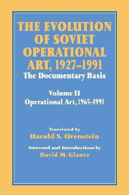 Evolution of Soviet Operational Art, 1927-1991 by Colonel David M. Glantz