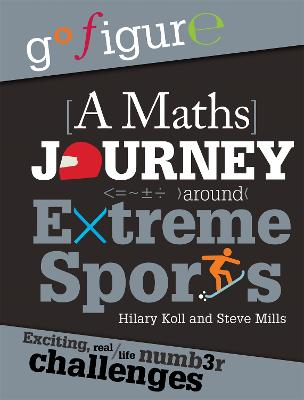 Go Figure: A Maths Journey Around Extreme Sports by Hilary Koll