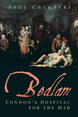 Bedlam: London's Hospital for the Mad book