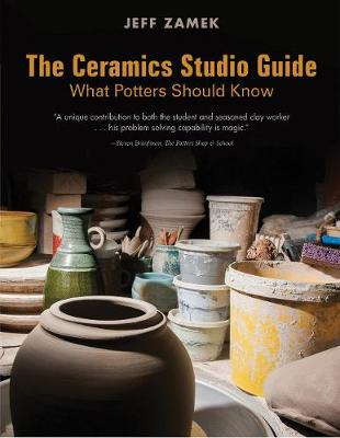 Ceramics Studio Guide: What Potters Should Know by Jeff Zamek