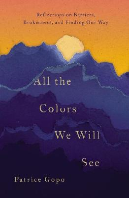 All the Colors We Will See by Patrice Gopo