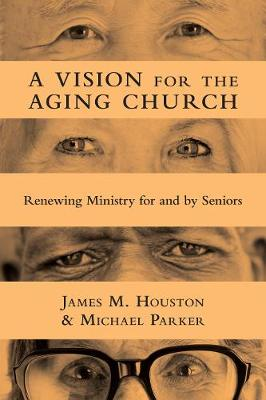 A Vision for the Aging Church by James M. Houston