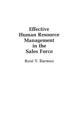 Effective Human Resource Management in the Sales Force by Rene Y. Darmon