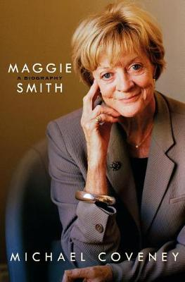 Maggie Smith: A Biography by Michael Coveney