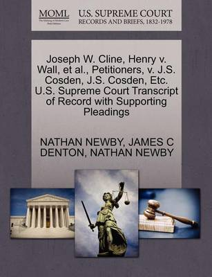 Joseph W. Cline, Henry V. Wall, et al., Petitioners, V. J.S. Cosden, J.S. Cosden, Etc. U.S. Supreme Court Transcript of Record with Supporting Pleadings by Nathan Newby