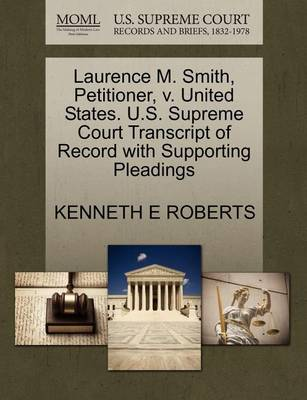 Laurence M. Smith, Petitioner, V. United States. U.S. Supreme Court Transcript of Record with Supporting Pleadings by Kenneth E Roberts