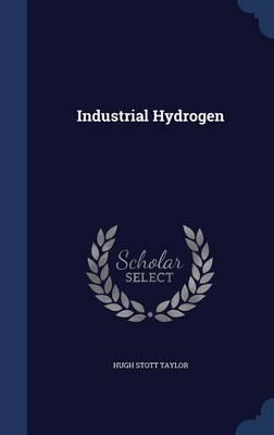 Industrial Hydrogen by Hugh Stott Taylor