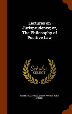 Lectures on Jurisprudence; Or, the Philosophy of Positive Law by John Austin