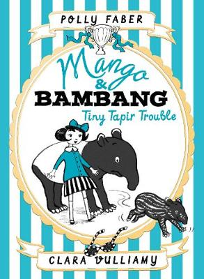 Mango & Bambang: Tiny Tapir Trouble (Book Three) by Polly Faber