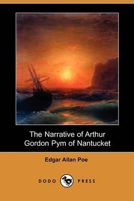 The Narrative of Arthur Gordon Pym of Nantucket (Dodo Press) by Edgar Allan Poe