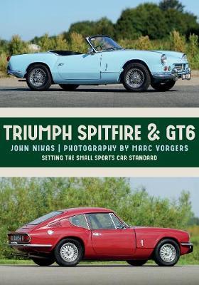 Triumph Spitfire & GT6: Setting the Small Sports Car Standard book